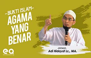 Ini Bukti, Islam Adalah Agama Yang Benar