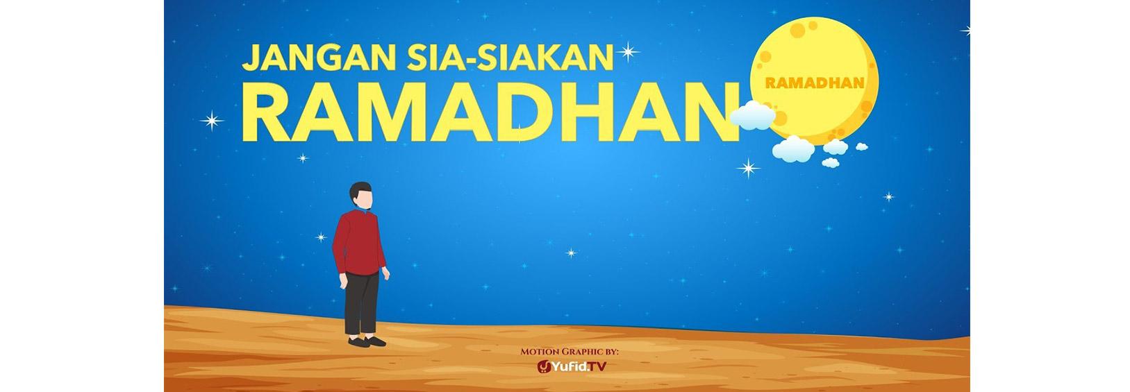 Jangan Sia-Siakan Ramadhan